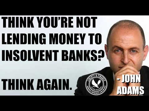 THINK YOU'RE NOT LENDING MONEY TO INSOLVENT BANKS?   THINK AGAIN. | John Adams