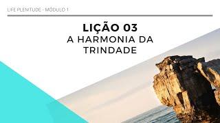AULA 3 - A HARMONIA DA TRINDADE - LIFE PLENITUDE