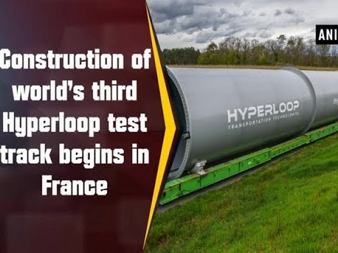 Construction of world's third Hyperloop test track begins in France - ANI News