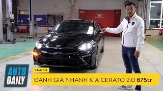 Đánh giá nhanh #Kia #Cerato 2.0 Premium 675 triệu sắp bán tại Việt Nam |AUTODAILY.VN|