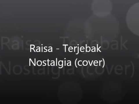 Raisa - terjebak nostalgia (cover by alex j)
