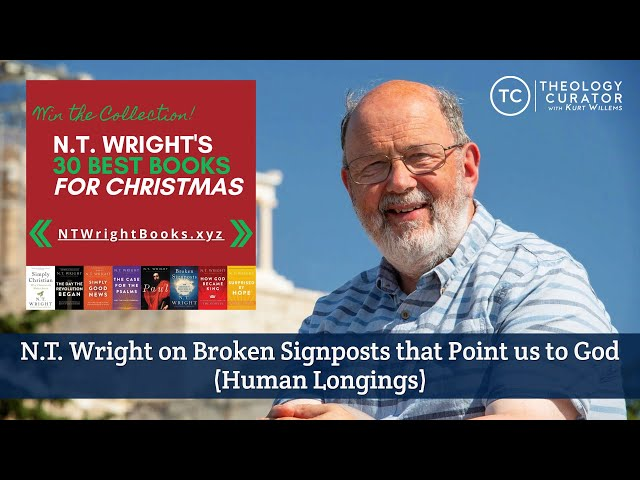 N.T. Wright on Broken Signposts that Point us to God (Human Longings)