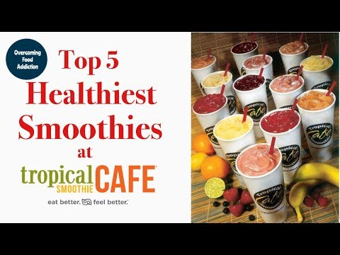 Top 5 HEALTHIEST smoothies at TROPICAL SMOOTHIE CAFE