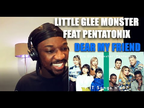 QOFYREACTS To Little Glee Monster - Dear My Friend Feat.Pentatonix / THE FIRST TAKE