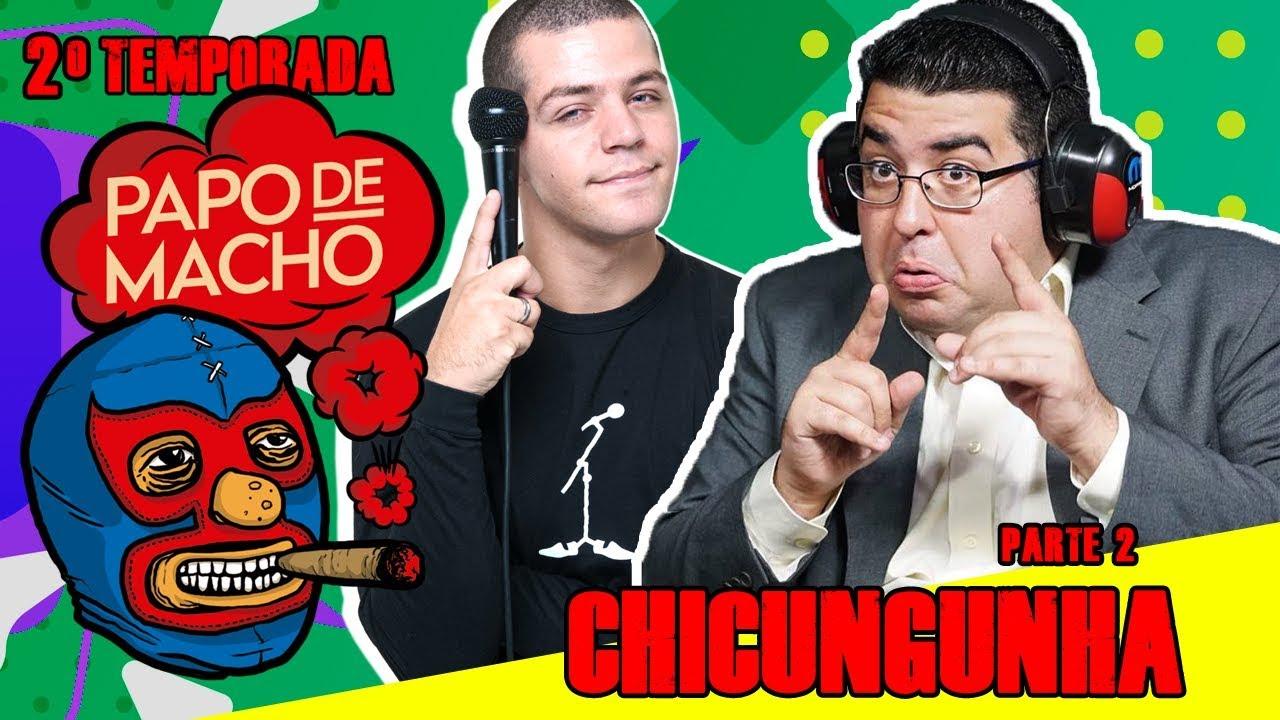 PAPO DE MACHO COM O CONVIDADO CHICUNGUNHA (PARTE 2) - EP16 - 2ª TEMPORADA