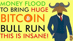 GOOD NEWS for BITCOIN! Money Flood Bringing MASSIVE Bull Run [INSANE]