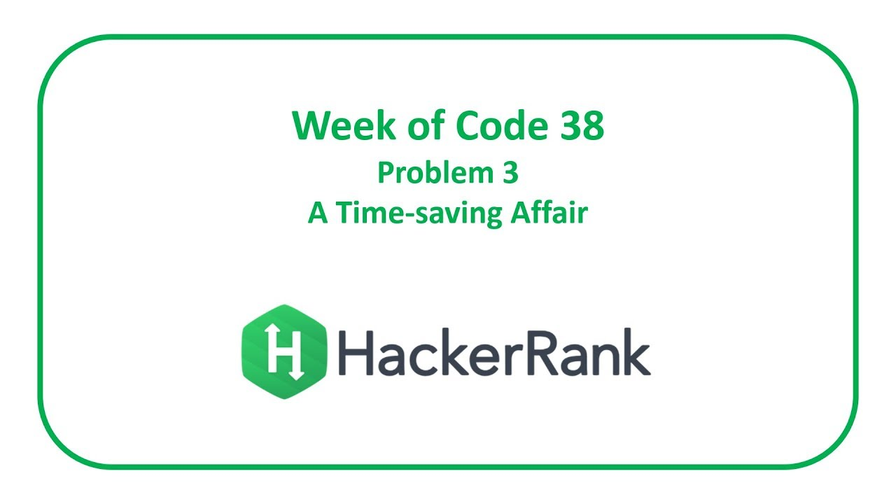 HackerRank Week of Code 38 Problem 3 - A Time-saving Affair