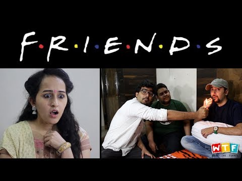 Friends | What The Fukrey | WTF