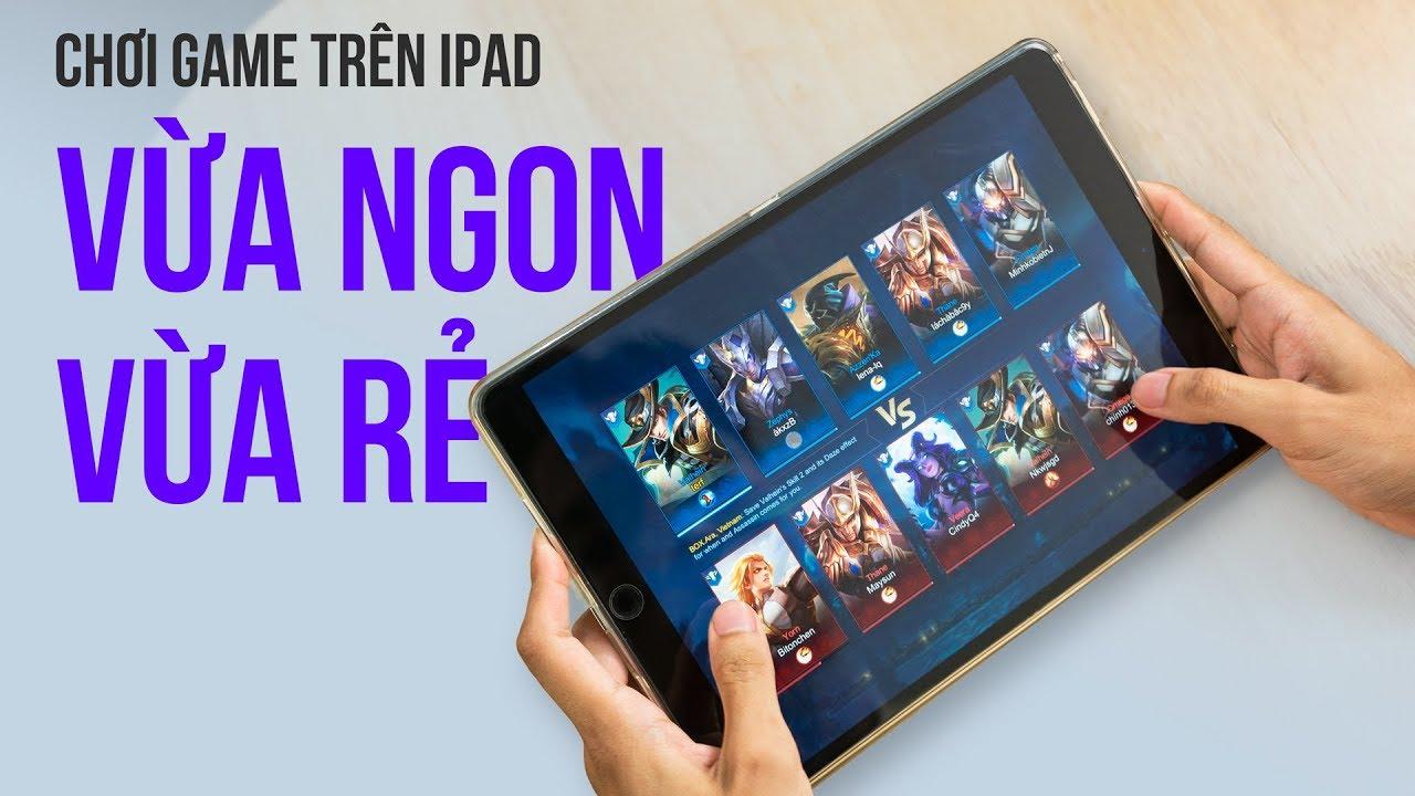 Chơi game trên iPad vừa RẺ vừa NGON???!!