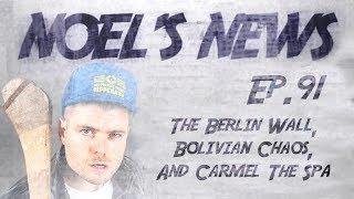 Noel's News Ep.91 - The Berlin Wall, Bolivian Chaos & Carmel The Spa