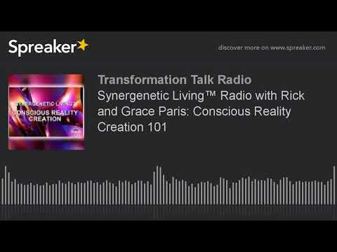 Synergenetic Living™ Radio with Rick and Grace Paris: Conscious Reality Creation 101