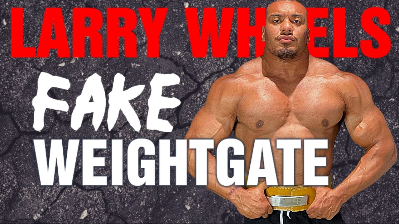 Fake - WEIGHTGATE || Ok Ok. Larry Wheels Wins..... OR DOES HE?