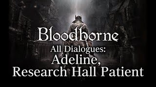 Bloodborne All Dialogues: Adeline, Research Hall Patient (Multi-language)