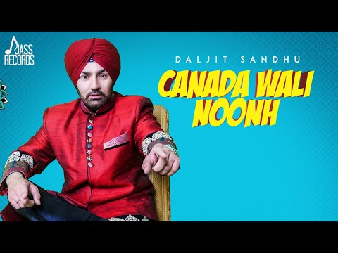 Canada Wali Noonh  | (Full HD) | Daljit sandhu | New Punjabi Songs 2018  | Jass Records