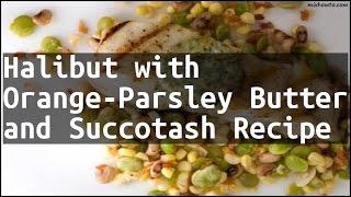 Recipe Halibut with Orange-Parsley Butter and Succotash Recipe
