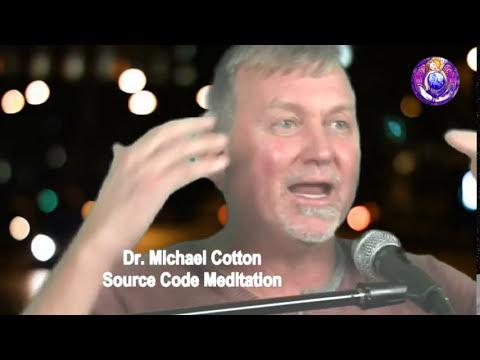 Dr. Michael Cotton: Source Code Meditation: Hacking Evolution Through Higher Brain Activation
