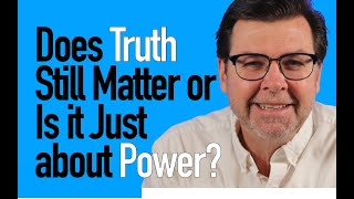 Does Truth Still Matter or Is It Just about Power?
