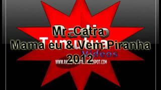 Mr  Catra   Mama eu & Vem Piranha 2012