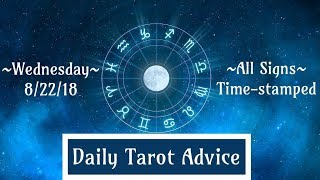 8/22/18 Daily Tarot Advice ~ All Signs, Time-stamped