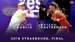 Caroline Garcia vs. Dayana Yastremska | 2019 Strasbourg Final | WTA Highlights