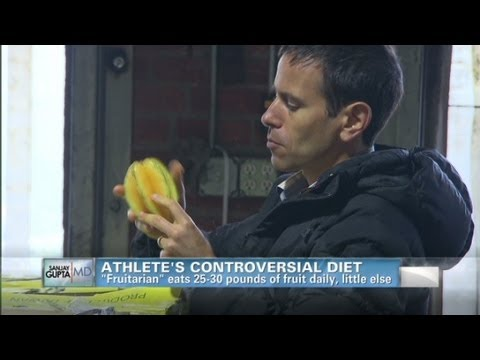 CNN's Dr. Gupta: 'Fruitarian' eats 25 lbs of fruit