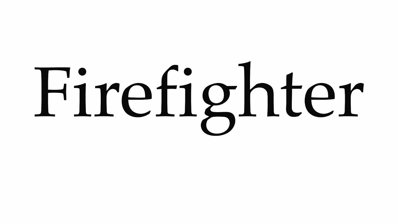 How to Pronounce Firefighter