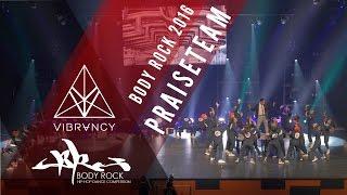 PraiseTEAM | Body Rock 2016 [@VIBRVNCY 4K] @ #bodyrock2016
