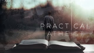 Practical Atheist - I Believe in God, but I Don't Really Know Him