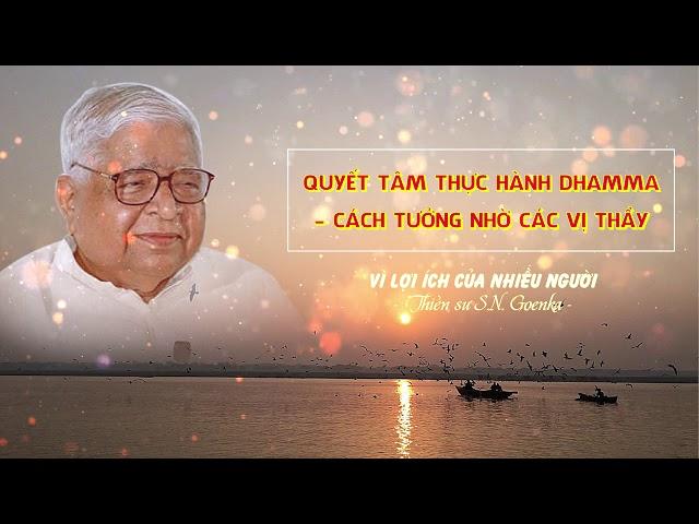 Vì lợi ích của nhiều người - Quyết tâm thực hành Dhamma - Cách tưởng nhớ các vị thầy - S.N.Goenka