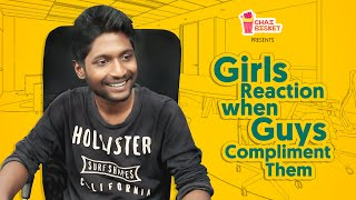 Girls Reaction When Guys Compliment Them | RIP Suhas | Chai Bisket
