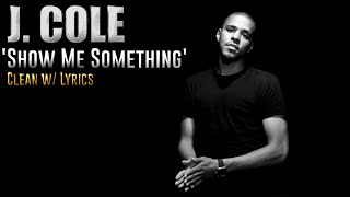 J. Cole- Show Me Something [Clean][HD][CDQ][Lyrics]