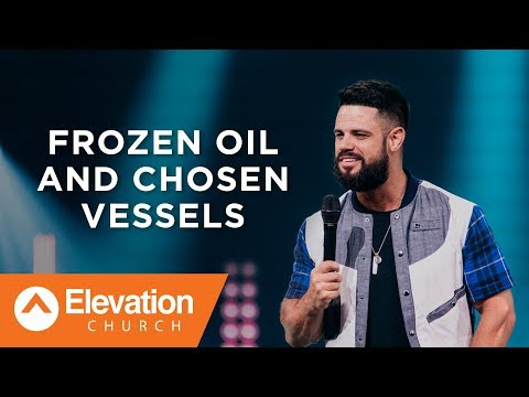 Frozen Oil and Chosen Vessels | Pastor Steven Furtick