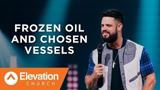 Frozen Oil and Chosen Vessels | Pastor Steven Furtick
