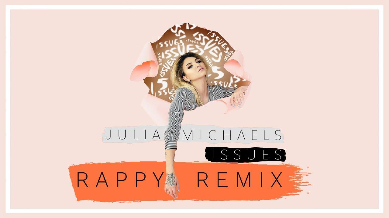 Julia Michaels - Issues (rappy Remix)