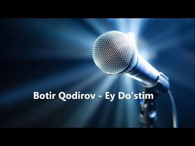 BOTIR QODIROV EY DOSTIM MP3 СКАЧАТЬ БЕСПЛАТНО