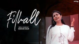 Filhall - Reply Cover Version | Hargun Kaur | Akshay Kumar Ft. Nupur Sanon | B Praak | Jaani