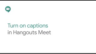 How To: Turn captions on in Hangouts Meet