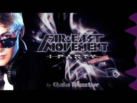 Far East Movement   I Party Gaia Blazter Bootleg FREE DOWNLOAD