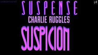 """Suspicion"" • Classic tale from SUSPENSE Radio • [remastered] • Starring CHARLIE RUGGLES"