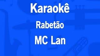 Karaokê Rabetão - MC Lan