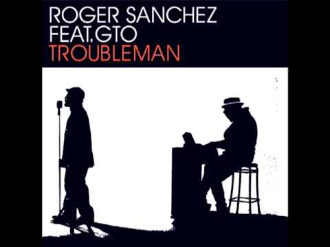 Download Roger Sanchez & GTO - Troubleman (Original Mix)