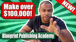 How To Make Over 100k A Year in 2019! | Blueprint Publishing Academy