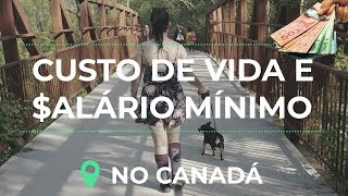 CUSTO DE VIDA e SALÁRIO Minimo no CANADÁ | Brasileiros no Canada