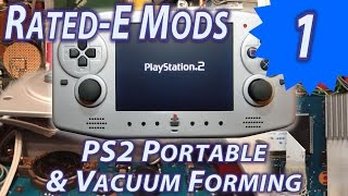 PS2 Portable and Vacuum Forming : Rated-E Mods 1