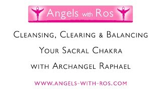 Sacral Chakra - Cleansing, Clearing & Balancing with Archangel Raphael - Guided Meditation