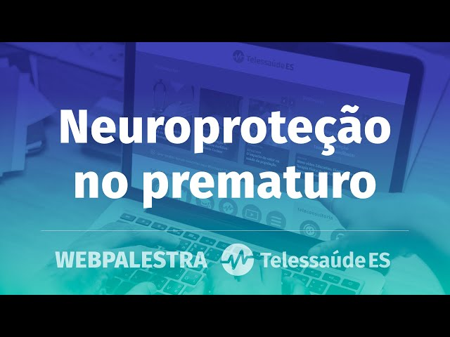 Webpalestra: Neuroproteção no prematuro