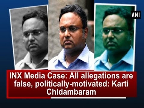 INX Media Case: All allegations are false, politically-motivated: Karti Chidambaram