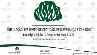 Tribulação: um tempo de gratidão, perseverança e consolo - Exposição Bíblica: 2 Ts 2.13-16