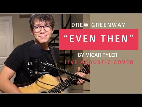 Even Then - Micah Tyler (Live Acoustic Cover by Drew Greenway)