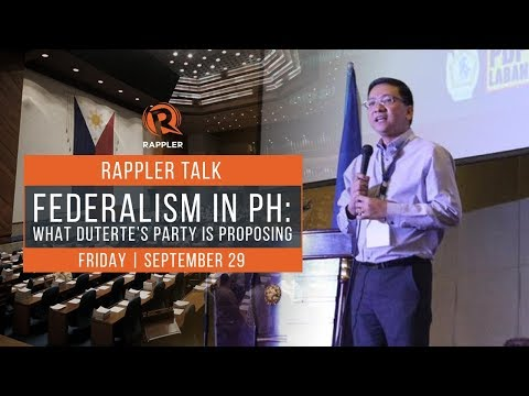 Rappler Talk: Federalism in PH – What Duterte's party is proposing